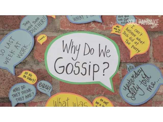 why do people gossip People will talk about other people a close friend or someone else might spread negative gossip that could affect your reputation discover ways to deal with gossip.