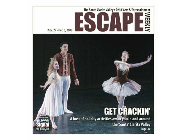 "The Santa Clarita Ballet performs ""The Nutcracker"" at the Santa Clarita Performing Arts Center on Dec. 18, 19 an 20. Escape brings you all the holiday happenings in our cover story."