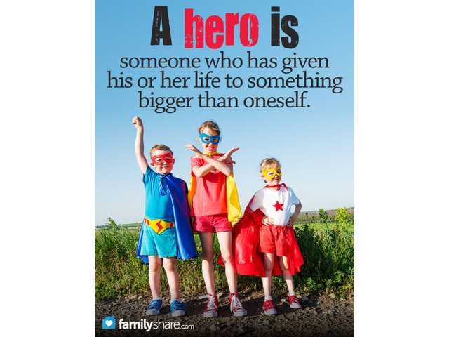 A hero is someone who has given his or her life to something bigger than oneself.