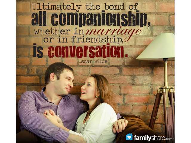 Ultimately the bond of all companionship, whether in marriage or in friendship, is conversation.- Oscar Wilde