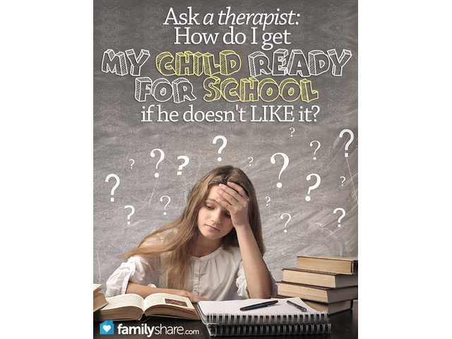 Ask a therapist: How do I get my child ready for school if he doesn't like it?