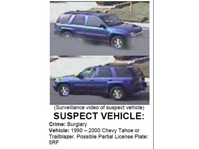 "The burglary suspect's vehicle is a 1990-200 Chevy Tahoe or Trailblazer with a possible partial license plate of ""5RF."""